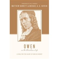Theologians on the Christian Life: Owen on the Christian Life: Living for the Glory of God in Christ (Paperback)