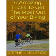 6 Amazing Tricks to Get the Most Out of Your Biking - eBook