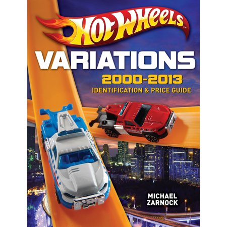 Hot Wheels Variations, 2000-2013: Identification & Price Guide