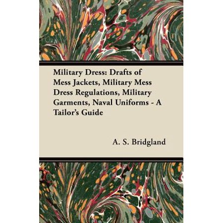 Military Dress: Drafts of Mess Jackets, Military Mess Dress Regulations, Military Garments, Naval Uniforms - A Tailor's Guide - (German Naval Uniforms)