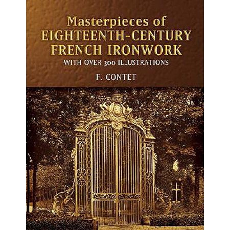 - Masterpieces of Eighteenth-Century French Ironwork : With Over 300 Illustrations