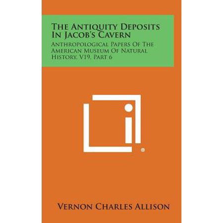 - The Antiquity Deposits in Jacob's Cavern : Anthropological Papers of the American Museum of Natural History, V19, Part 6