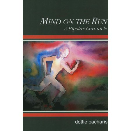Mind on the Run : A Bipolar Chronicle