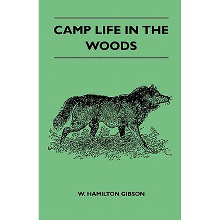 - Camp Life in the Woods and the Tricks of Trapping and Trap Making - Containing Comprehensive Hints on Camp Shelter, Log Huts, Bark Shanties, Woodland Beds and Bedding, Boat and Canoe Building, and Valuable Suggestions on Trapper's Food