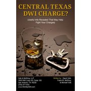 Central Texas Dwi Charge? : Useful Info Revealed That May Help Fight Your Charges