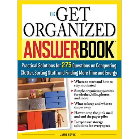 The Get Organized Answer Book  Practical Solutions For 275 Questions On Conquering Clutter  Sorting Stuff  And Finding More Time And Energy