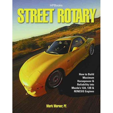 Street Rotary: How to Build Maximum Horsepower & Reliablity into Mazda's 12a, 13b, & Renesis (13b Rotary Engine)