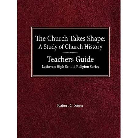 The Church Takes Shape a Study of Church History Teacher's Guide Lutheran High School Religion (Robert F Kennedy High School Case Study)