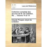 Collection Complete Des Uvres de M. de Crbillon, Fils. ... Volume 14 of 14