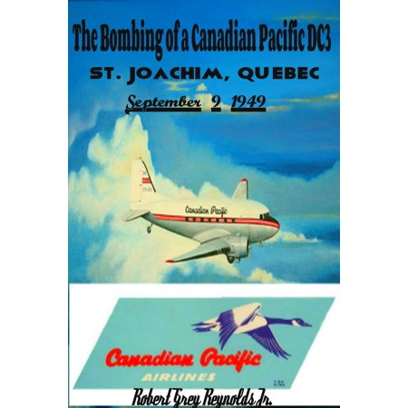 - The Bombing of a Canadian Pacific DC3 St. Joachim, Quebec September 9, 1949 - eBook