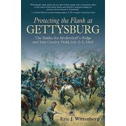 Protecting the Flank at Gettysburg : The Battles for Brinkerhoff's Ridge and East Cavalry Field, July 2 -3, 1863