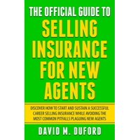 The Official Guide To Selling Insurance For New Agents : Discover How To Start And Sustain A Successful Career Selling Insurance While Avoiding The Most Common Pitfalls Plaguing New Agents (Paperback)