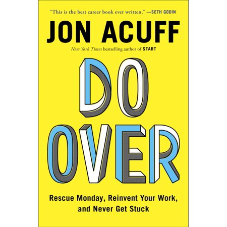 Do Over : Rescue Monday, Reinvent Your Work, and Never Get Stuck (Stuck At Work On Halloween)
