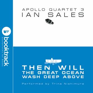 Then Will The Great Ocean Wash Deep Above: Apollo Quartet Book 3 [Booktrack Soundtrack Edition] - Audiobook