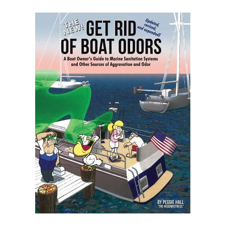 The New Get Rid of Boat Odors, Second Edition : A Boat Owner's Guide to Marine Sanitation Systems and Other Sources of Aggravation and (Best Thing To Get Rid Of Flies)