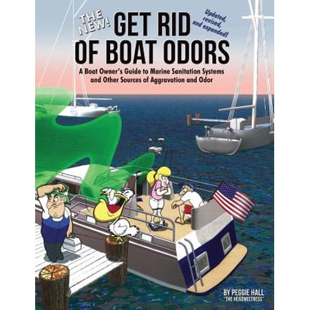 The New Get Rid of Boat Odors, Second Edition : A Boat Owner's Guide to Marine Sanitation Systems and Other Sources of Aggravation and (Best Way To Get Rid Of Eczema On Hands)