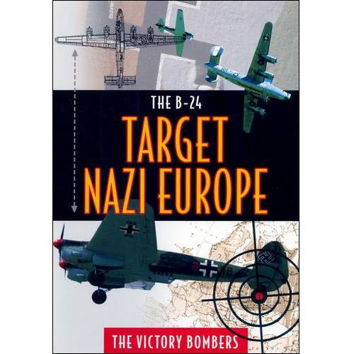 The B24: Target Nazi Europe - The Victory Bombers