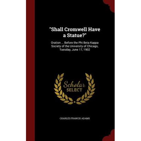 Shall Cromwell Have a Statue? : Oration ... Before the Phi Beta Kappa Society of the University of Chicago, Tuesday, June 17,