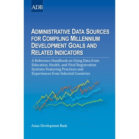 Administrative Data Sources for Compiling Millennium Development Goals and Related Indicators - (Challenges In Meeting The Millennium Development Goals)