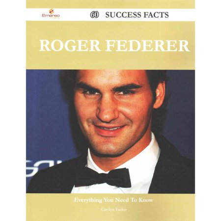Roger Federer  60 Success Facts   Everything You Need To Know About Roger Federer