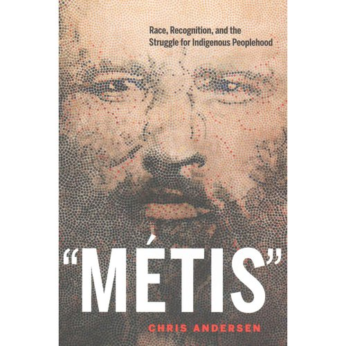 Metis : Race, Recognition, and the Struggle for Indigenous Peoplehood
