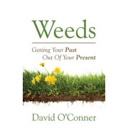 Weeds : Getting Your Past Out of Your Present