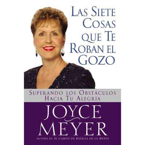 Las Siete Cosas Que Te Roban El Gozo / Seven Things That Steal Your Joy: Superando Los Obst���culos Hacia Tu Alegr���a