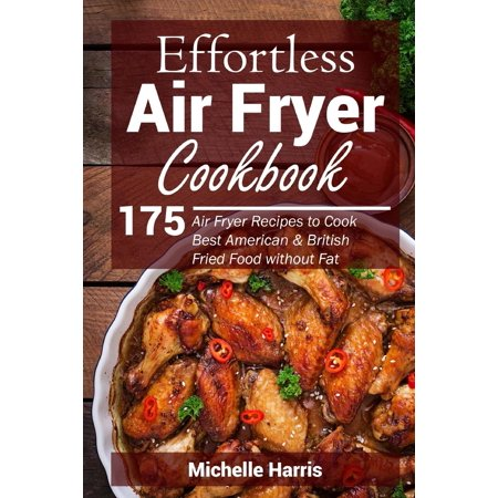 Effortless Air Fryer Cookbook : 175 Air Fryer Recipes to Cook Best American and