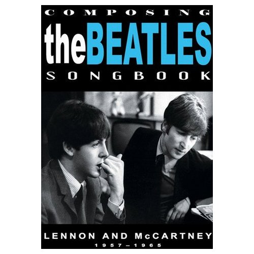 Composing the Beatles Songbook: Lennon and McCartney 1957 - 1965 (2008)