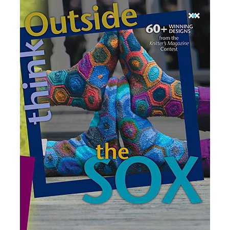 Think Outside the Sox : 60+ Winning Designs from the Knitter's Magazine Contest ()