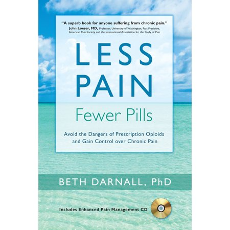 Less Pain, Fewer Pills : Avoid the Dangers of Prescription Opioids and Gain Control over Chronic
