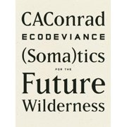 Ecodeviance: (soma)Tics for the Future Wilderness (Paperback)