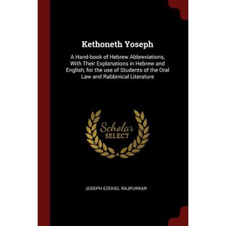 Kethoneth Yoseph : A Hand-Book of Hebrew Abbreviations, with Their Explanations in Hebrew and English, for the Use of Students of the Oral Law and Rabbinical
