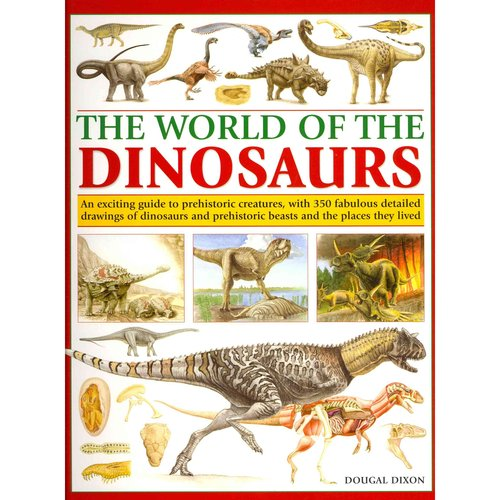 The World of Dinosaurs: An Exciting Guide to Prehistoric Creatures, With 350 Fabulous Detailed Drawings of Dinosaurs and Prehistoric Beasts and the Places They Lived