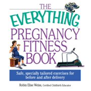 The Everything Pregnancy Fitness