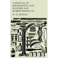 A Manual of Shoemaking and Leather and Rubber Products (Paperback)