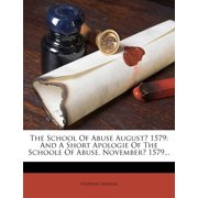 The School of Abuse August? 1579 : And a Short Apologie of the Schoole of Abuse. November? 1579...