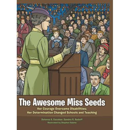 The Awesome Miss Seeds : Her Courage Overcame Disabilities; Her Determination Changed Schools and