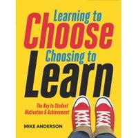 Learning to Choose, Choosing to Learn: The Key to Student Motivation and Achievement (Paperback)