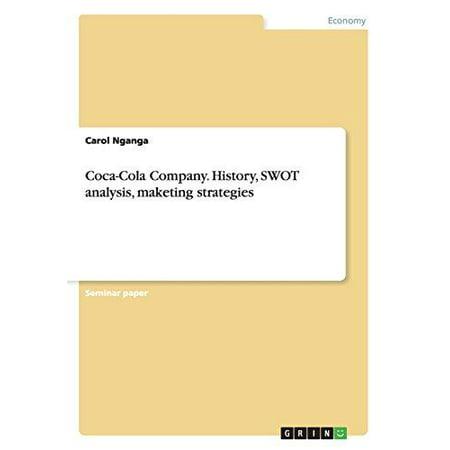 Coca Cola Company  History  Swot Analysis  Maketing Strategies