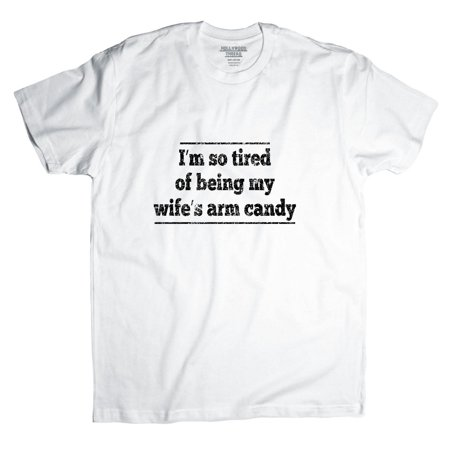 I'm So Tired Of Being My Wife's Arm Candy - Funny Men's T-Shirt ()