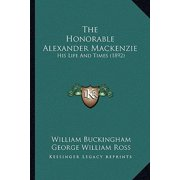 The Honorable Alexander MacKenzie : His Life and Times (1892)