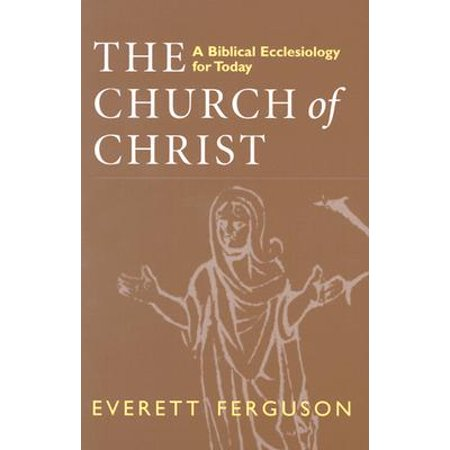 The Church of Christ : A Biblical Ecclesiology for Today