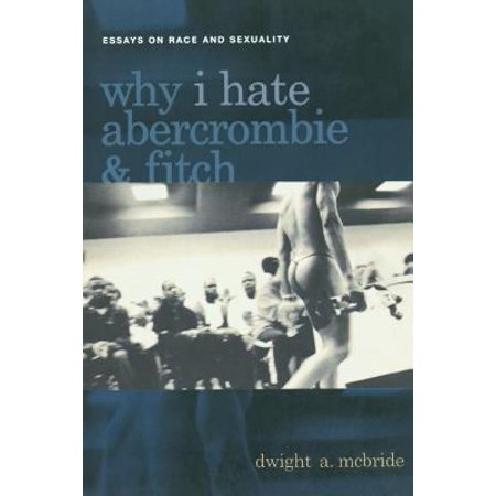 Why I Hate Abercrombie And Fitch  Essays On Race And Sexuality In America