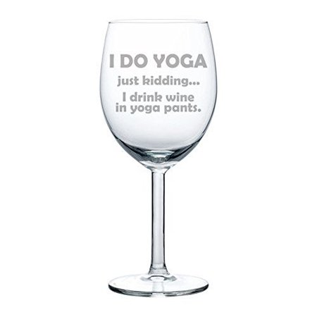 10 oz Wine Glass Funny I do yoga just kidding I drink wine in yoga (Best Wine To Drink With Salmon)