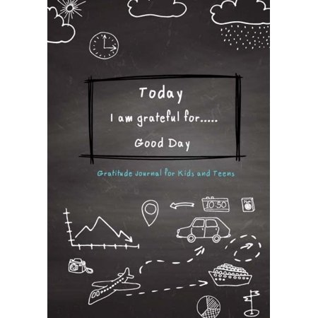 Today I Am Grateful For..Good Day Gratitude Journal for Kids and Teens: Gratitude Journal for Girls, Children Happiness Notebook, Daily Writing with Daily Prompts for Writing & Blank Space for Drawing