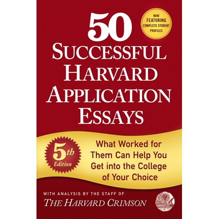 50 Successful Harvard Application Essays : What Worked for Them Can Help You Get into the College of Your