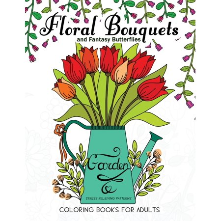 Floral Bouquets and Fantasy Butterflies Coloring Books for Adults ...