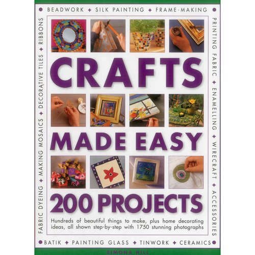 Crafts Made Easy: 200 Projects: Hundreds of Beautiful Things to Make, Plus Home Decorating Ideas, All Shown Step-by-Step With 1750 Stunning Photographs