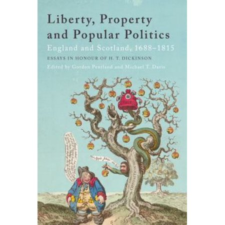 Liberty  Property And Popular Politics  England And Scotland 1688 1815  Essays In Honour Of H T  Dickinson